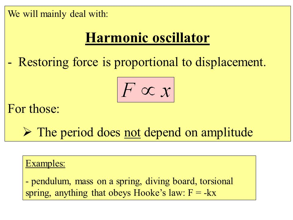 We will mainly deal with: Harmonic oscillator - Restoring force is proportional to displacement.