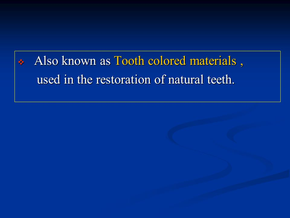  Also known as Tooth colored materials, used in the restoration of natural teeth.