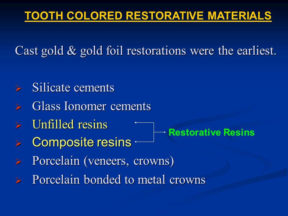 Cast gold & gold foil restorations were the earliest.