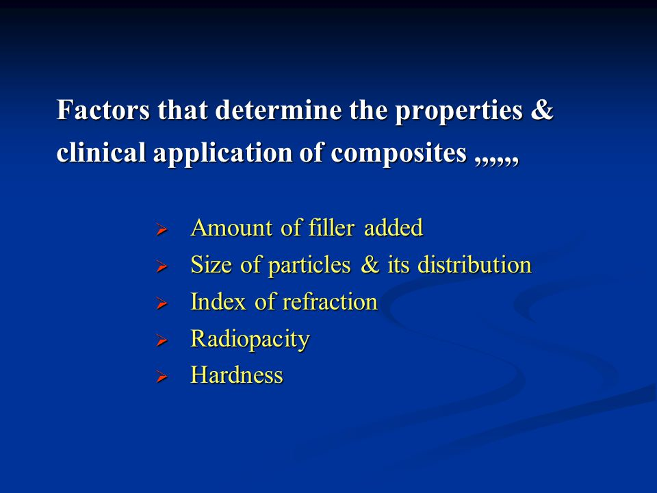 Factors that determine the properties & clinical application of composites,,,,,,  Amount of filler added  Size of particles & its distribution  Index of refraction  Radiopacity  Hardness