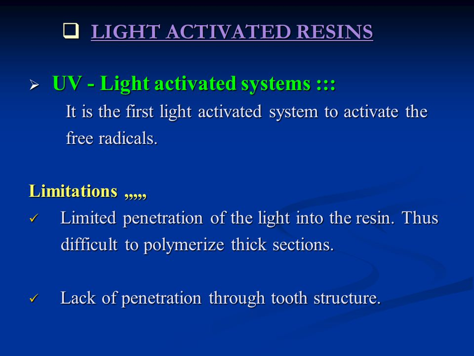  LIGHT ACTIVATED RESINS  UV - Light activated systems ::: It is the first light activated system to activate the It is the first light activated system to activate the free radicals.