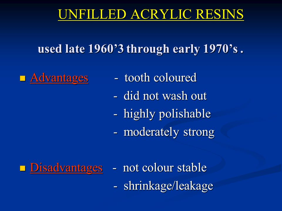 UNFILLED ACRYLIC RESINS used late 1960'3 through early 1970's.