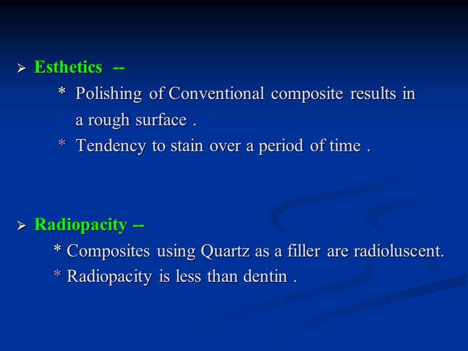  Esthetics -- * Polishing of Conventional composite results in * Polishing of Conventional composite results in a rough surface.