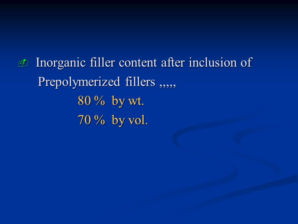  Inorganic filler content after inclusion of Prepolymerized fillers,,,,, Prepolymerized fillers,,,,, 80 % by wt.