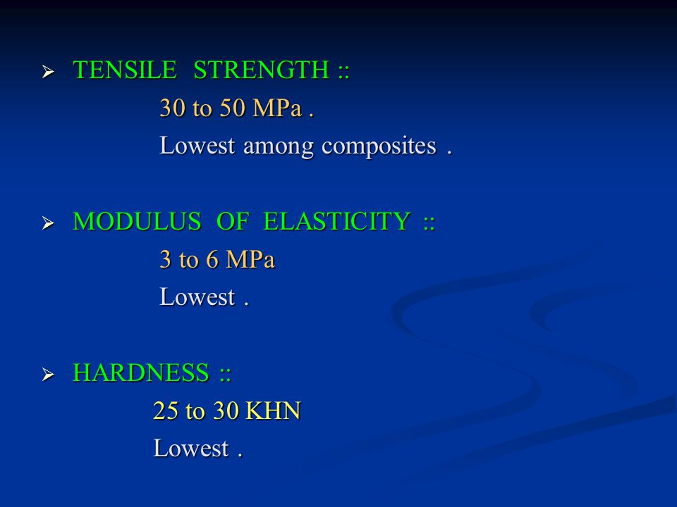  TENSILE STRENGTH :: 30 to 50 MPa.30 to 50 MPa. Lowest among composites.