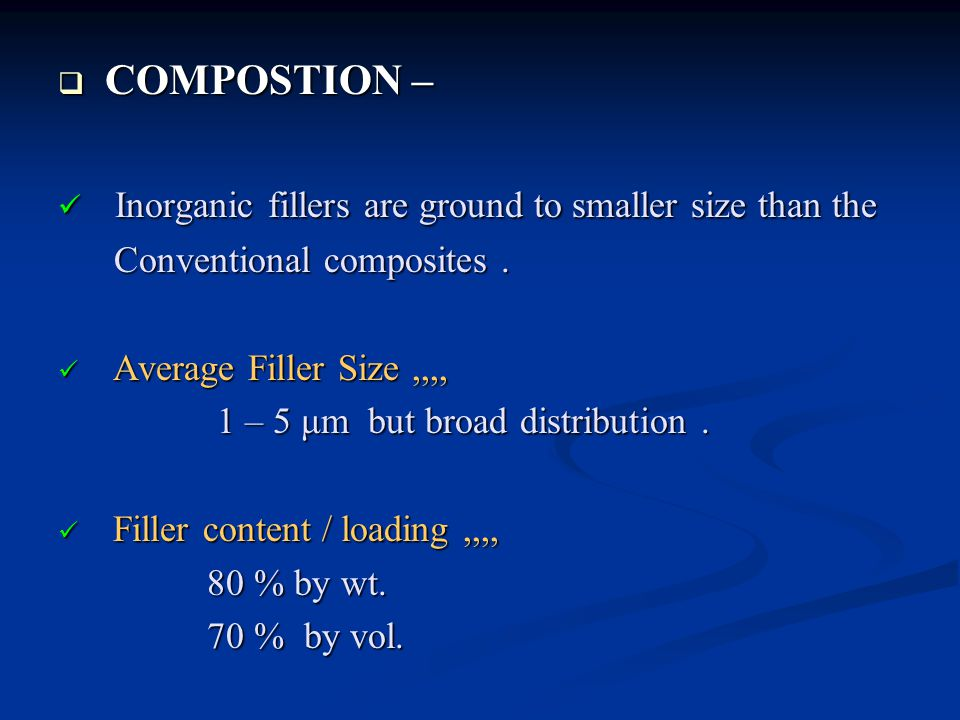  COMPOSTION – Inorganic fillers are ground to smaller size than the Inorganic fillers are ground to smaller size than the Conventional composites.