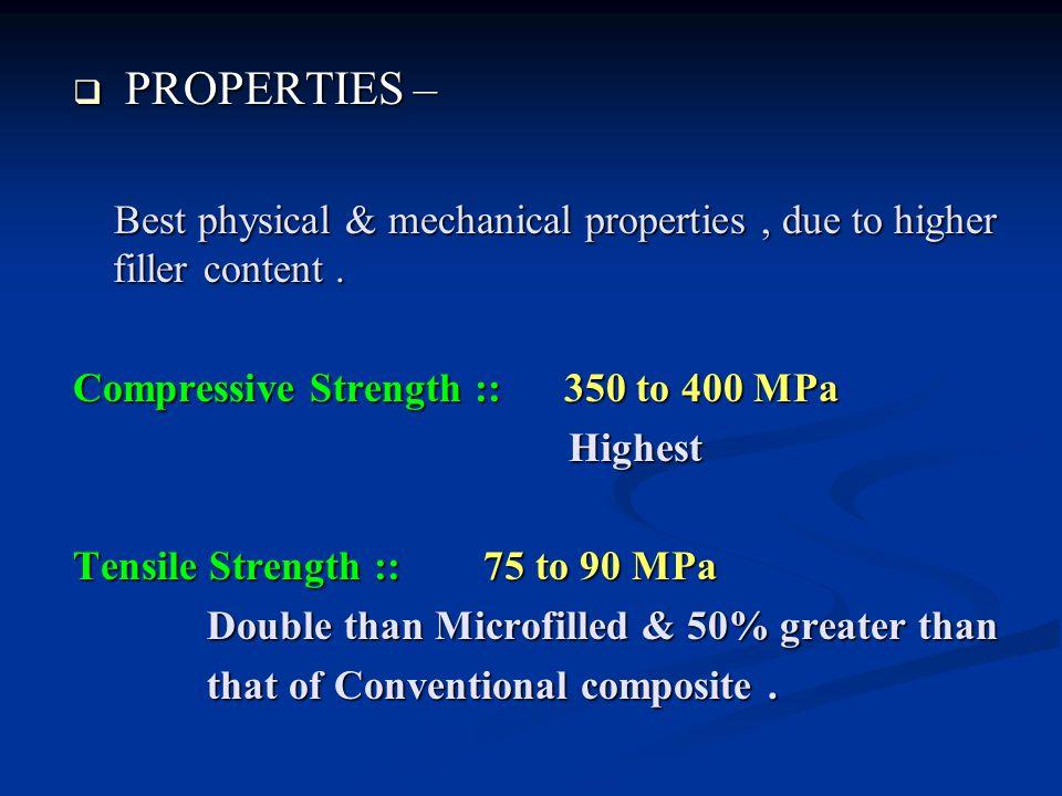  PROPERTIES – Best physical & mechanical properties, due to higher filler content.