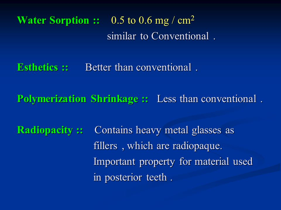 Water Sorption :: 0.5 to 0.6 mg / cm 2 similar to Conventional.