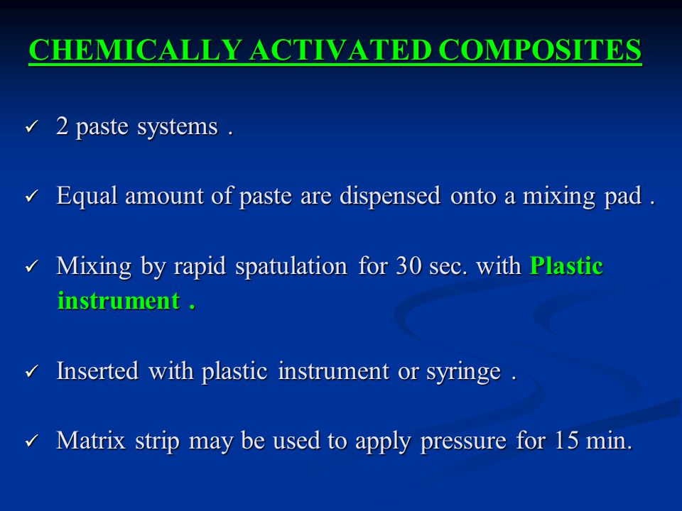 CHEMICALLY ACTIVATED COMPOSITES 2 paste systems.2 paste systems.