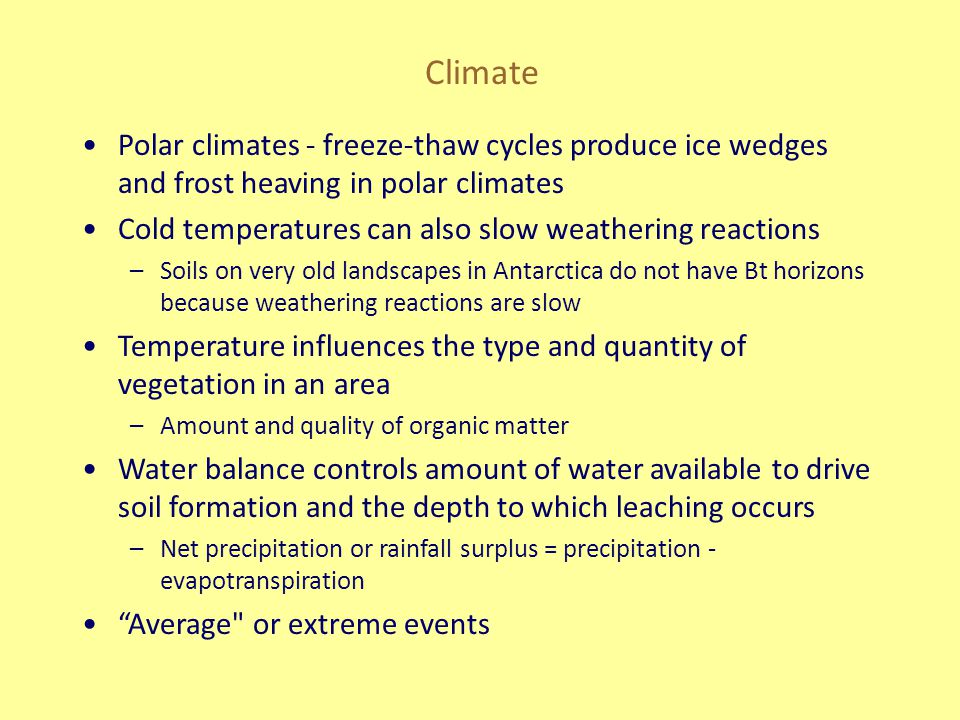 Climate Polar climates - freeze-thaw cycles produce ice wedges and frost heaving in polar climates Cold temperatures can also slow weathering reaction