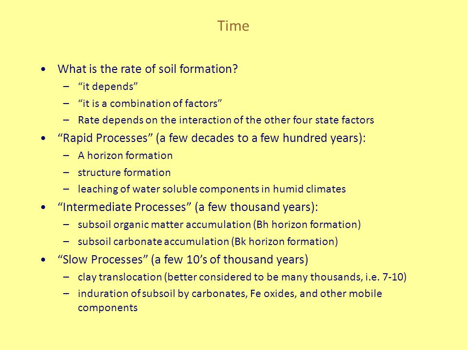 "Time What is the rate of soil formation? –""it depends"" –""it is a combination of factors"" –Rate depends on the interaction of the other four state fact"