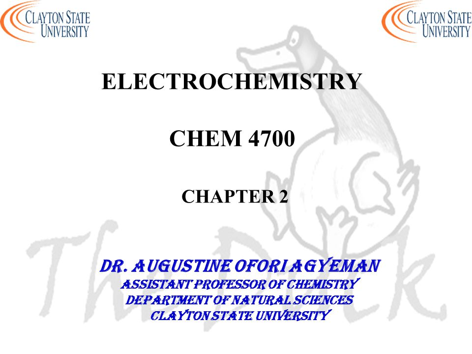 ELECTROCHEMISTRY CHEM 4700 CHAPTER 2 DR. AUGUSTINE OFORI AGYEMAN Assistant professor of chemistry Department of natural sciences Clayton state univers
