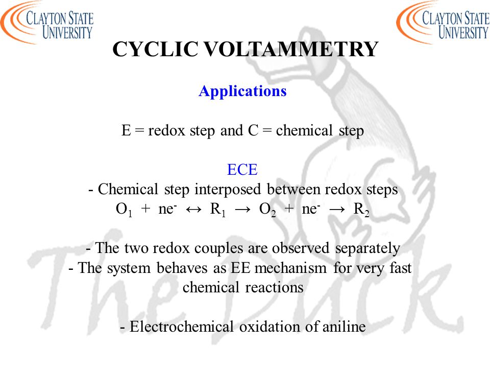 Applications E = redox step and C = chemical step ECE - Chemical step interposed between redox steps O 1 + ne - ↔ R 1 → O 2 + ne - → R 2 - The two red
