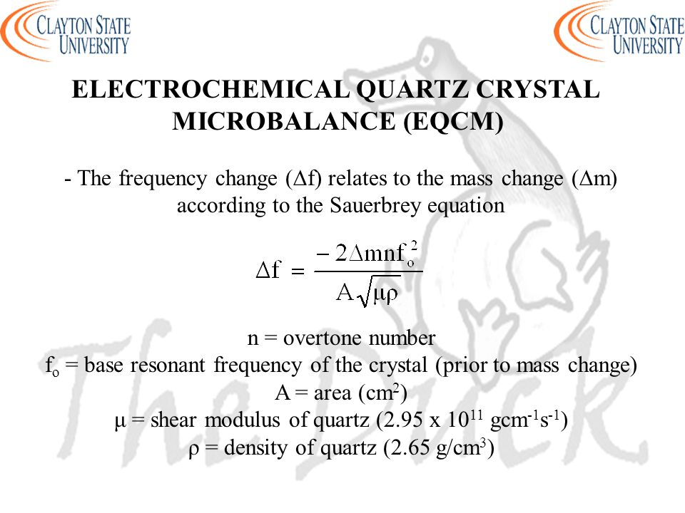 - The frequency change (∆f) relates to the mass change (∆m) according to the Sauerbrey equation ELECTROCHEMICAL QUARTZ CRYSTAL MICROBALANCE (EQCM) n =