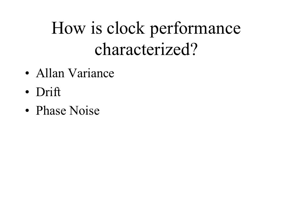 How is clock performance characterized Allan Variance Drift Phase Noise