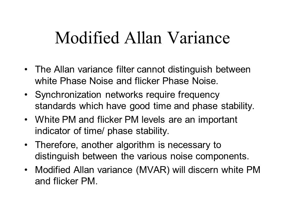 Modified Allan Variance The Allan variance filter cannot distinguish between white Phase Noise and flicker Phase Noise.