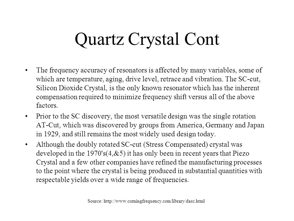 Quartz Crystal Cont The frequency accuracy of resonators is affected by many variables, some of which are temperature, aging, drive level, retrace and vibration.