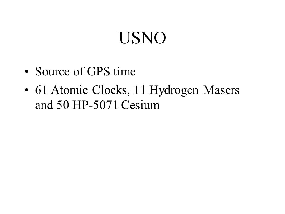 USNO Source of GPS time 61 Atomic Clocks, 11 Hydrogen Masers and 50 HP-5071 Cesium