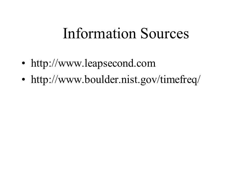 Information Sources http://www.leapsecond.com http://www.boulder.nist.gov/timefreq/