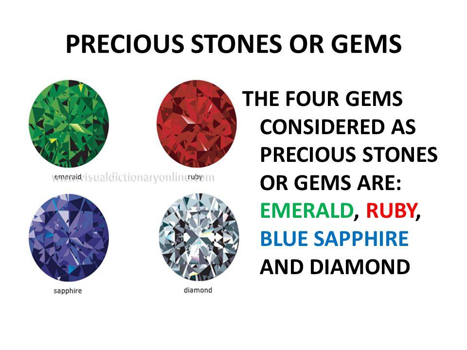 PRECIOUS STONES OR GEMS THE FOUR GEMS CONSIDERED AS PRECIOUS STONES OR GEMS ARE: EMERALD, RUBY, BLUE SAPPHIRE AND DIAMOND