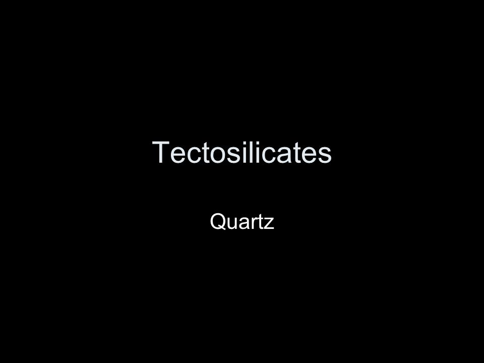 Tectosilicates Quartz