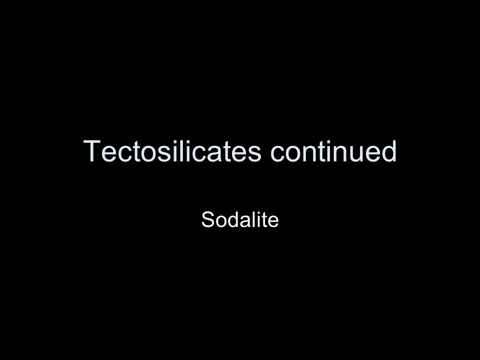 Tectosilicates continued Sodalite