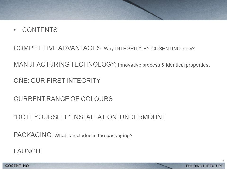CONTENTS COMPETITIVE ADVANTAGES: Why INTEGRITY BY COSENTINO now.