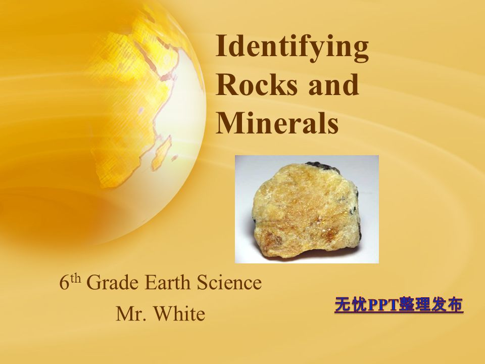 Identifying Rocks and Minerals 6 th Grade Earth Science Mr. White