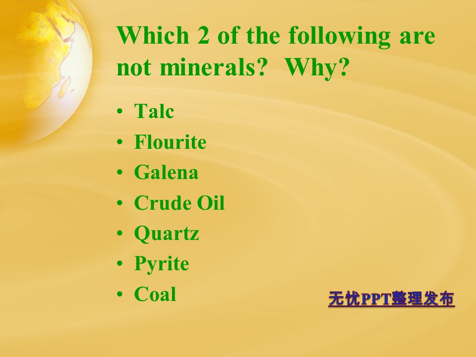 Which 2 of the following are not minerals? Why? Talc Flourite Galena Crude Oil Quartz Pyrite Coal
