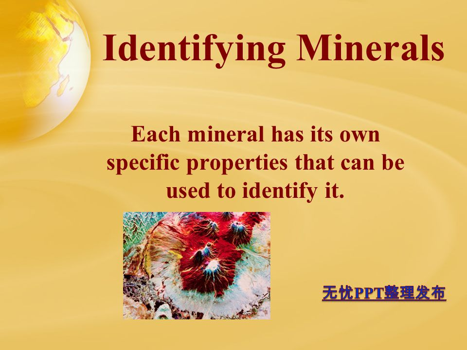 Identifying Minerals Each mineral has its own specific properties that can be used to identify it.