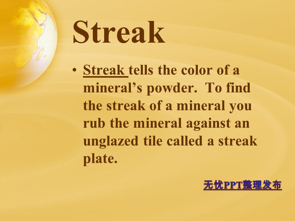 Streak Streak tells the color of a mineral's powder.