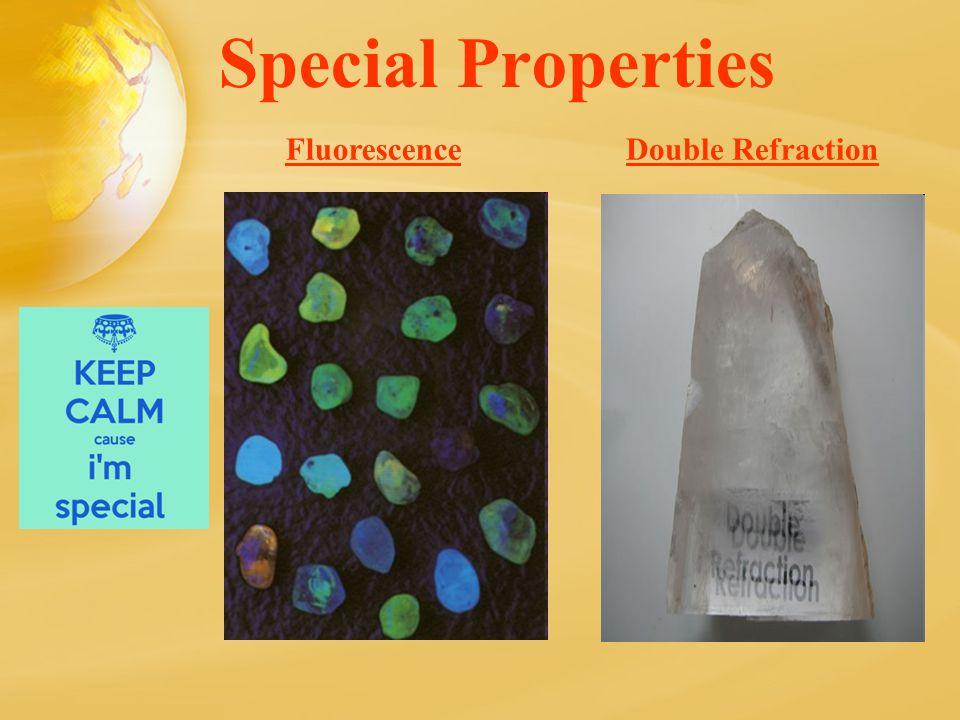 Special Properties FluorescenceDouble Refraction