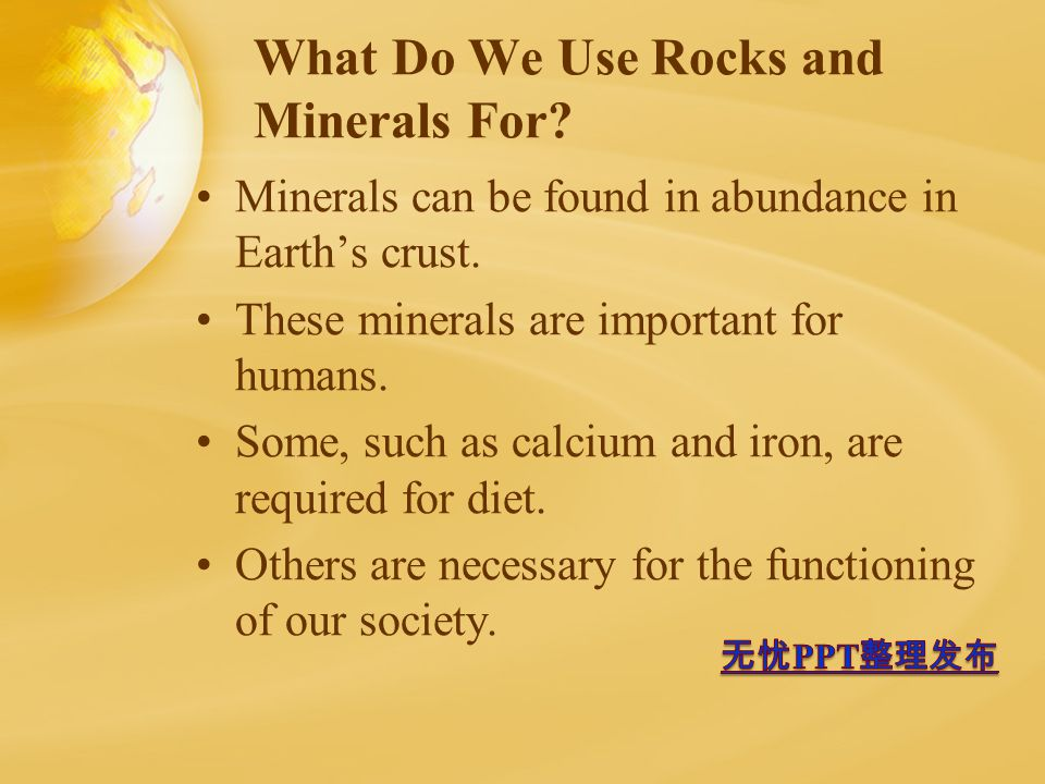 What Do We Use Rocks and Minerals For. Minerals can be found in abundance in Earth's crust.