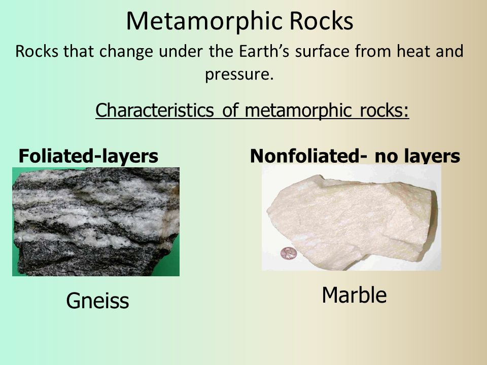 Metamorphic Rocks Rocks that change under the Earth's surface from heat and pressure.