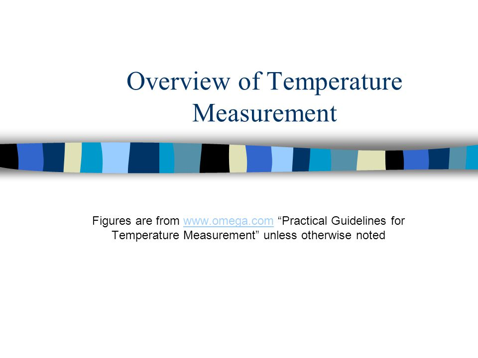 Outline Thermocouples –overview, reference junction, proper connections, types, special limits of error wire, time constants, sheathing, potential problems, DAQ setup RTDs –overview, bridges, calibration, accuracy, response time, potentail problems Thermistors Infrared Thermometry –fundamentals, emissivity determination, field of view Other –Non-electronic measurement, thin-film heat flux gauge Temperature Controllers How to Choose –Standards, cost, accuracy, stability, sensitivity, size, contact/non- contact, temperature range, fluid type