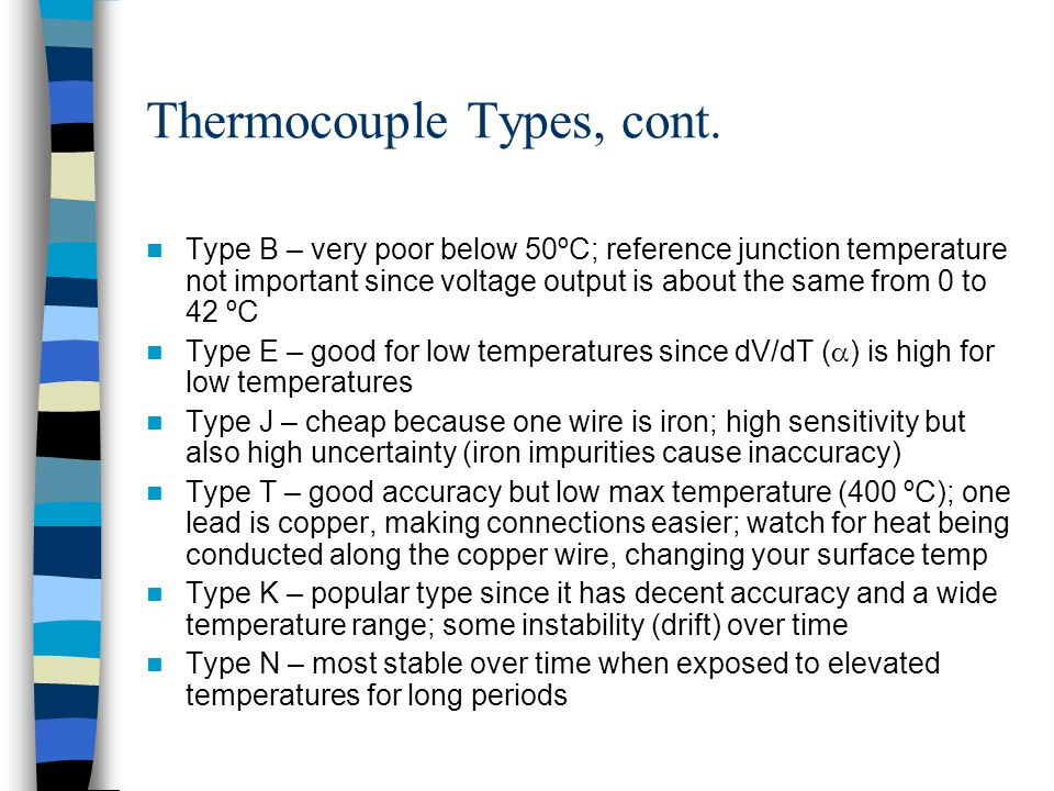 Thermocouple Types, cont. Type B – very poor below 50ºC; reference junction temperature not important since voltage output is about the same from 0 to