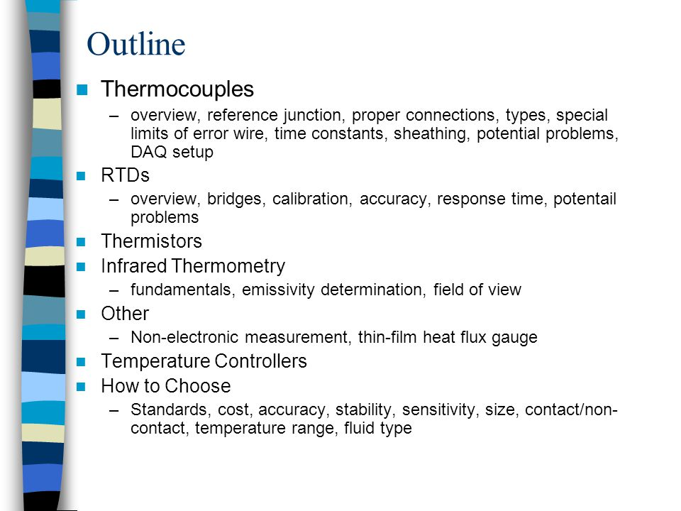 Benefits of Infrared Thermometry Can be used for –Moving objects –Non-contact applications where sensors would affect results or be difficult to insert or conditions are hazardous –Large distances –Very high temperatures