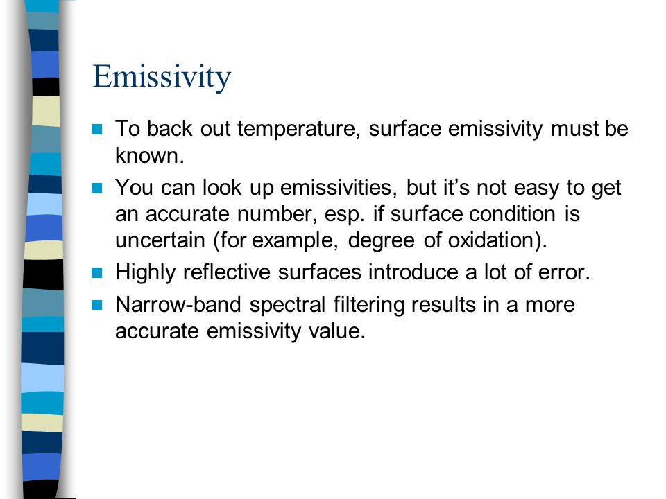 Emissivity To back out temperature, surface emissivity must be known. You can look up emissivities, but it's not easy to get an accurate number, esp.