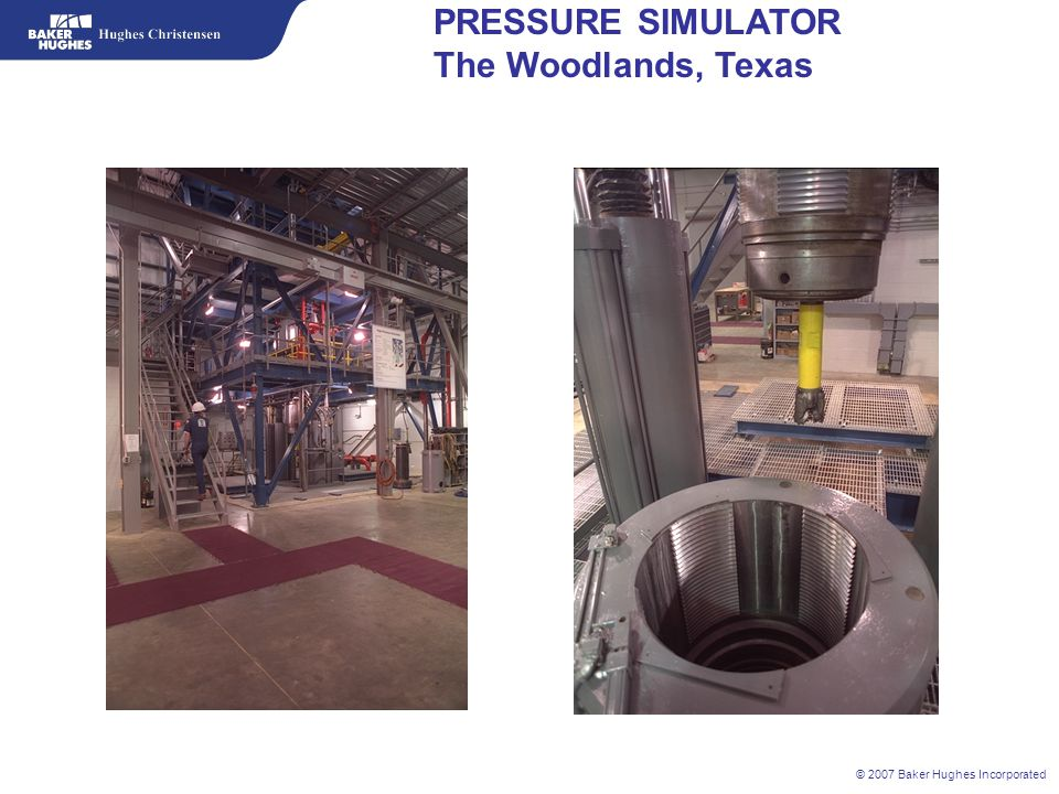© 2007 Baker Hughes Incorporated PRESSURE SIMULATOR The Woodlands, Texas