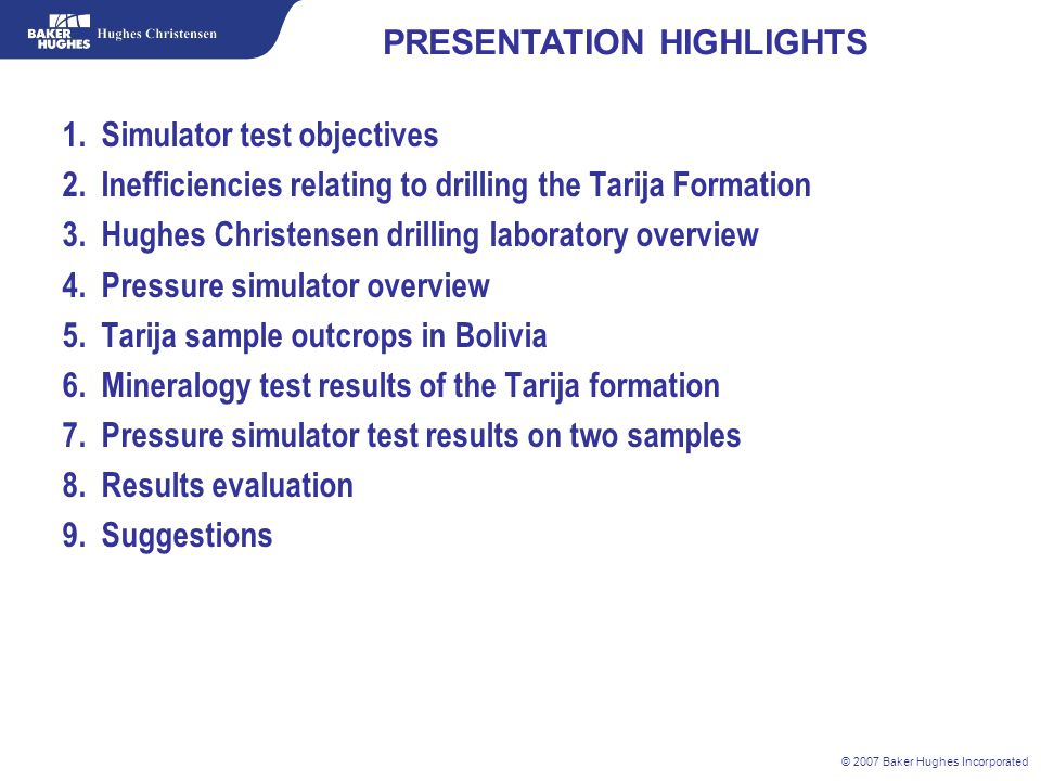 © 2007 Baker Hughes Incorporated 1.Simulator test objectives 2.Inefficiencies relating to drilling the Tarija Formation 3.Hughes Christensen drilling