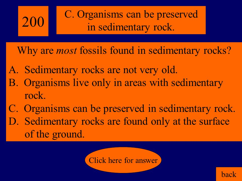 100 back Click here for answer B. Erosion by wind & water. Which process is most responsible for the formation of the Grand Canyon? A. scouring by gla