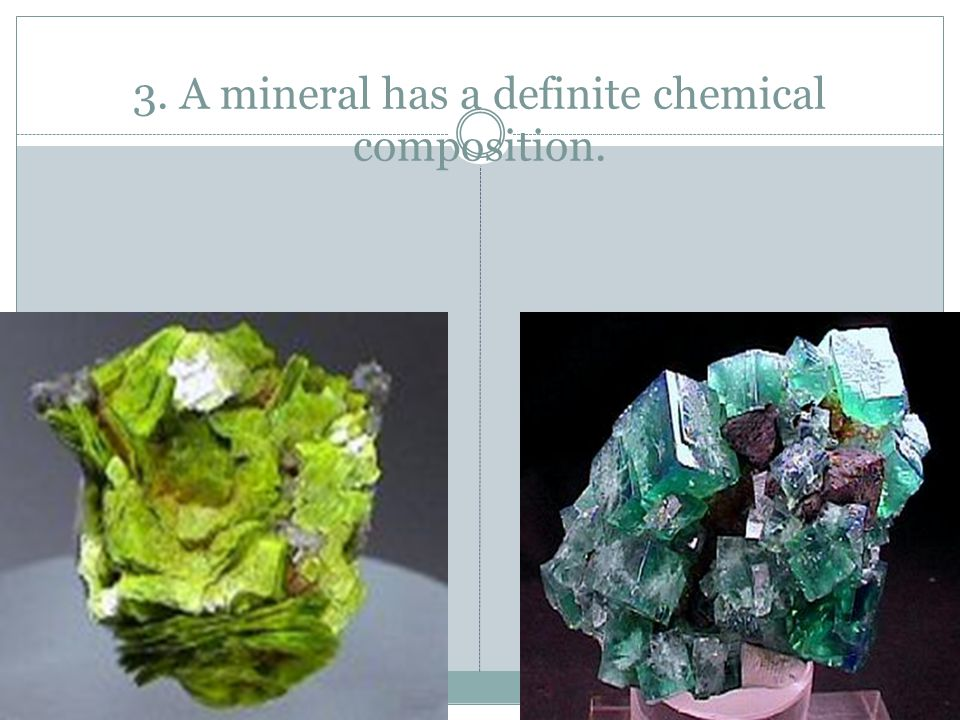 3. A mineral has a definite chemical composition.