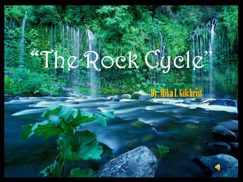 "By: Mika I. Gilchrist ""The Rock Cycle"""