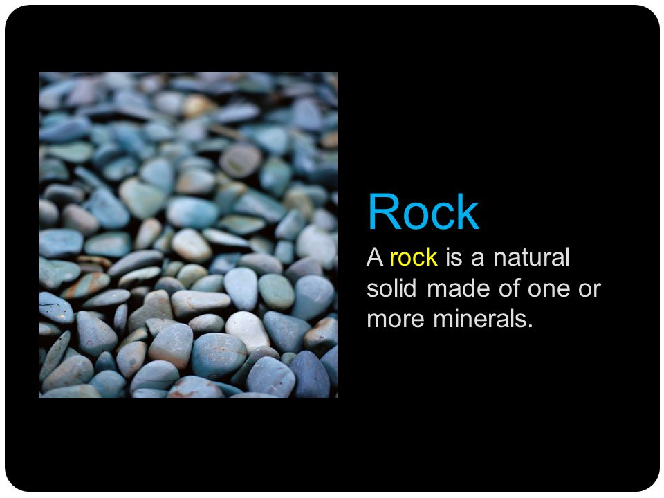 Rock A rock is a natural solid made of one or more minerals.
