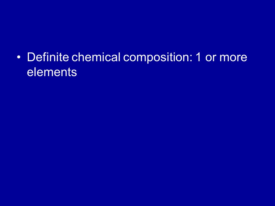 Definite chemical composition: 1 or more elements