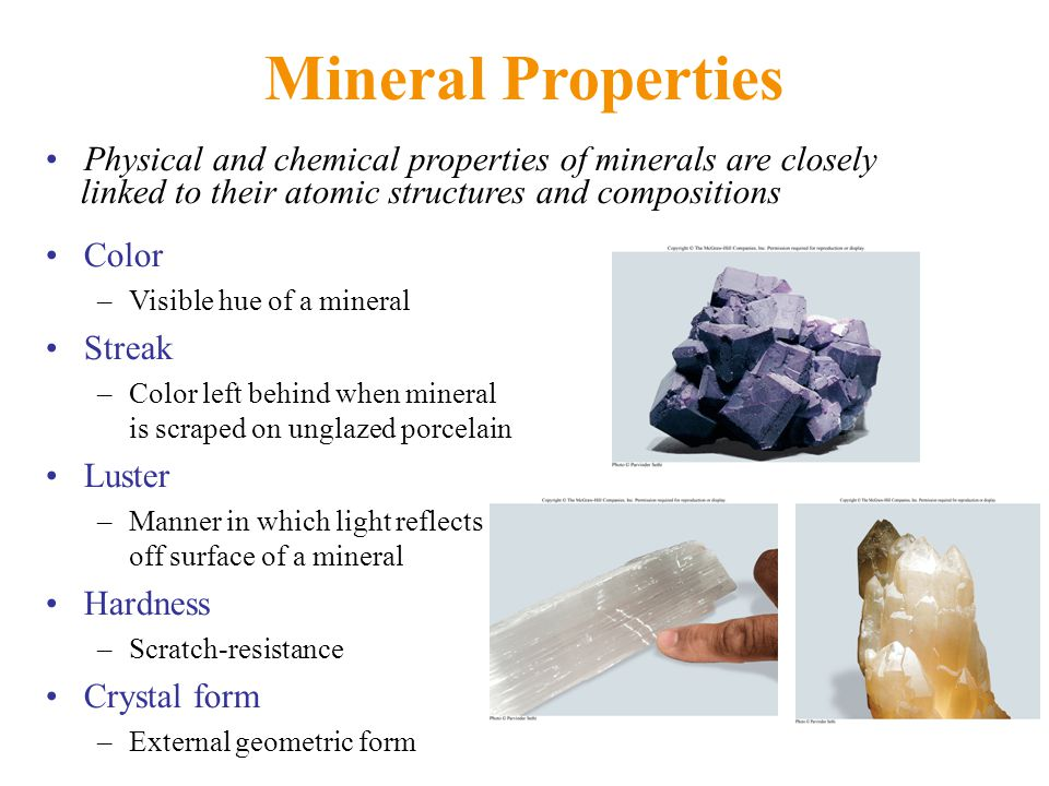 Mineral Properties Color –Visible hue of a mineral Streak –Color left behind when mineral is scraped on unglazed porcelain Luster –Manner in which lig