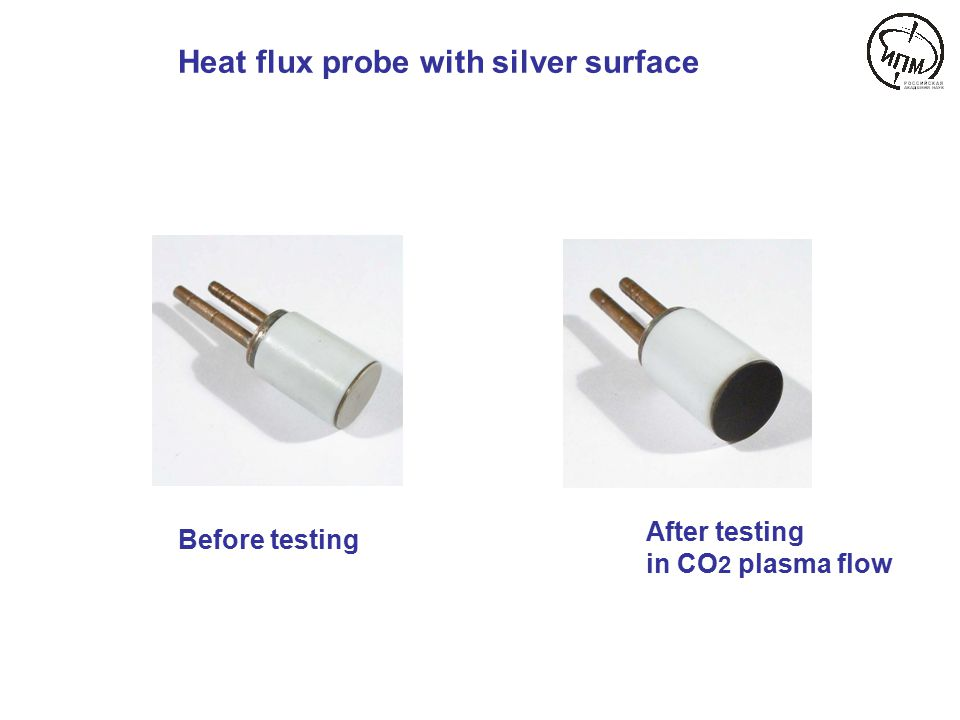 Heat flux probe with silver surface Before testing After testing in CO 2 plasma flow