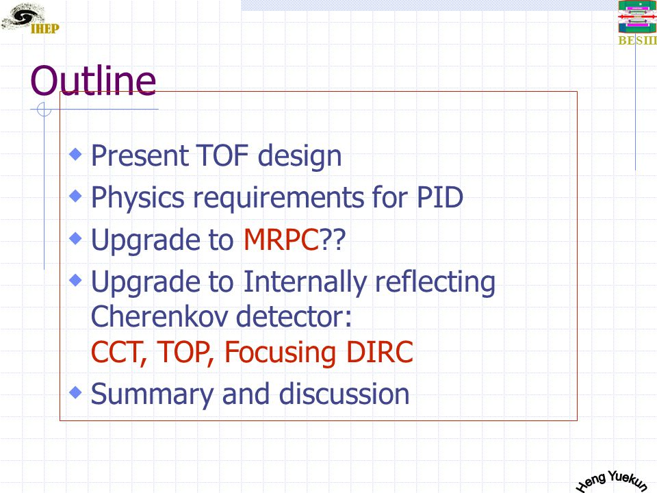 BESIII Outline  Present TOF design  Physics requirements for PID  Upgrade to MRPC?.