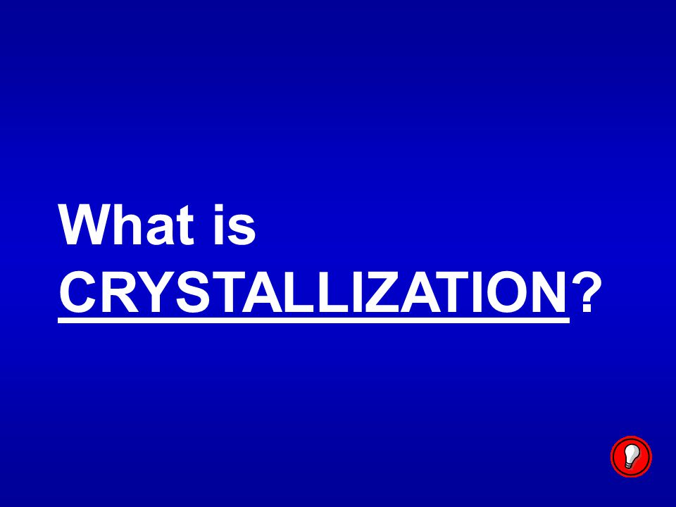 What is CRYSTALLIZATION