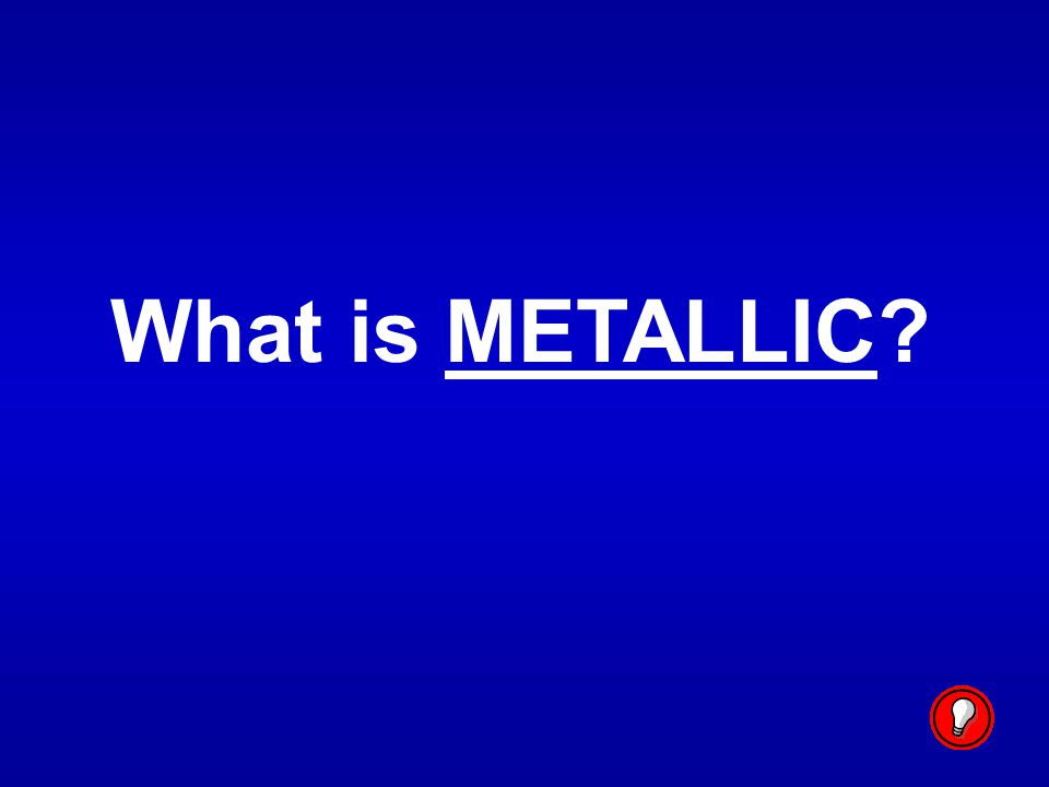 What is METALLIC